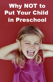 Reasons Why NOT to Put Your Child in Preschool